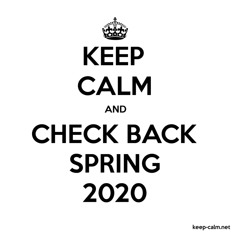 Uf Graduation Spring 2020.Keep Calm And Check Back Spring 2020 Keep Calm Net