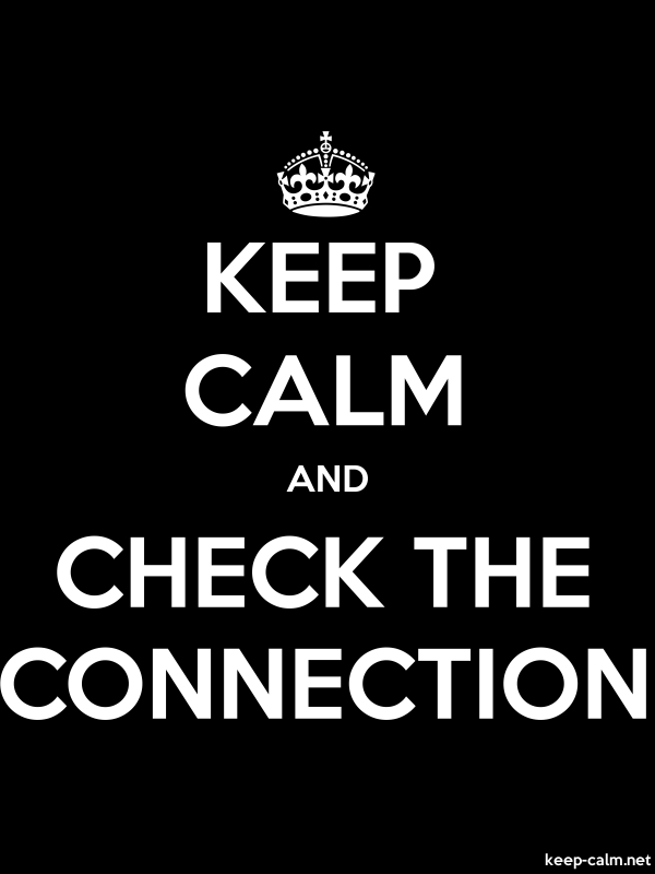 KEEP CALM AND CHECK THE CONNECTION - white/black - Default (600x800)