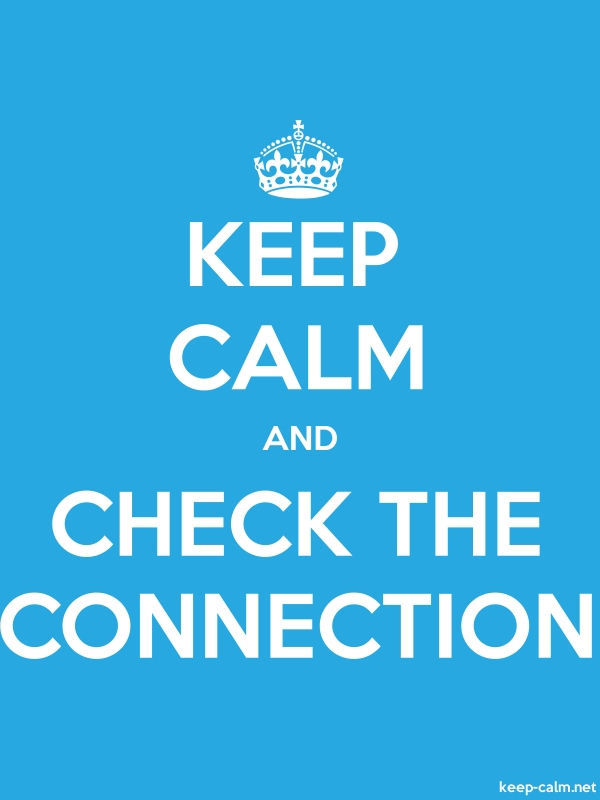 KEEP CALM AND CHECK THE CONNECTION - white/blue - Default (600x800)