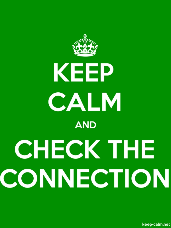 KEEP CALM AND CHECK THE CONNECTION - white/green - Default (600x800)