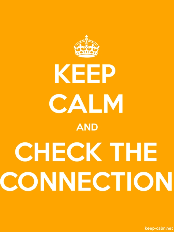 KEEP CALM AND CHECK THE CONNECTION - white/orange - Default (600x800)