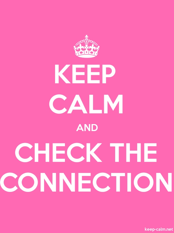 KEEP CALM AND CHECK THE CONNECTION - white/pink - Default (600x800)