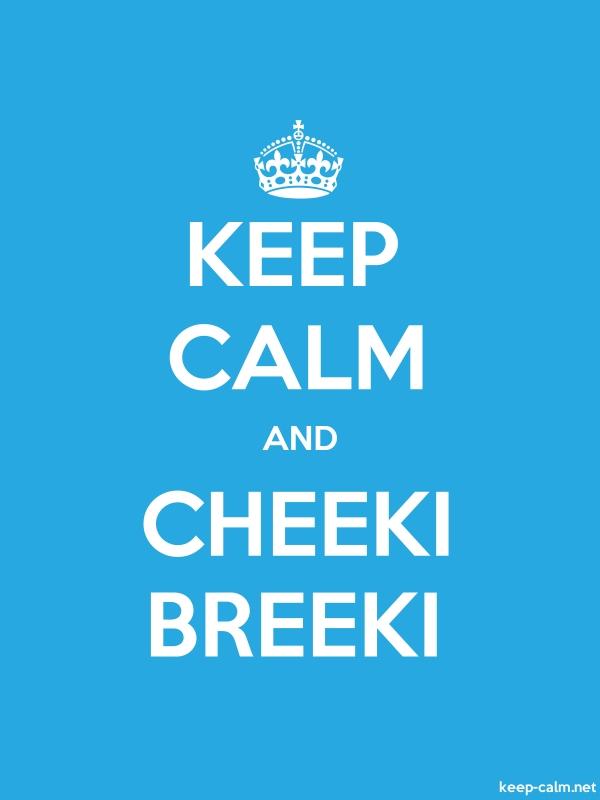 KEEP CALM AND CHEEKI BREEKI - white/blue - Default (600x800)