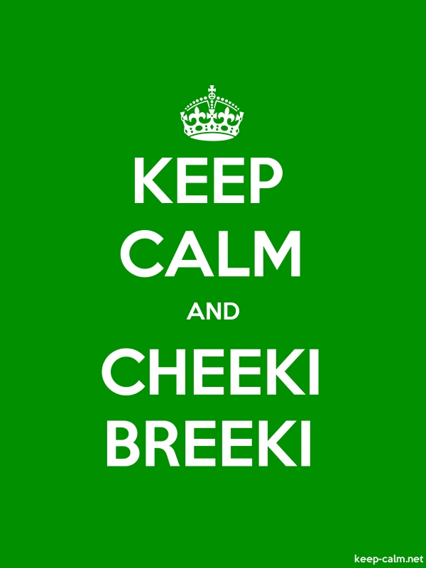 KEEP CALM AND CHEEKI BREEKI - white/green - Default (600x800)