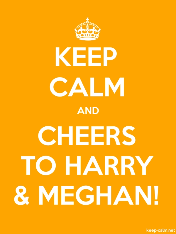 KEEP CALM AND CHEERS TO HARRY & MEGHAN! - white/orange - Default (600x800)
