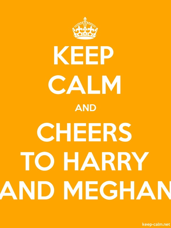 KEEP CALM AND CHEERS TO HARRY AND MEGHAN - white/orange - Default (600x800)