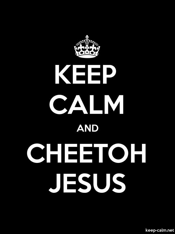 KEEP CALM AND CHEETOH JESUS - white/black - Default (600x800)