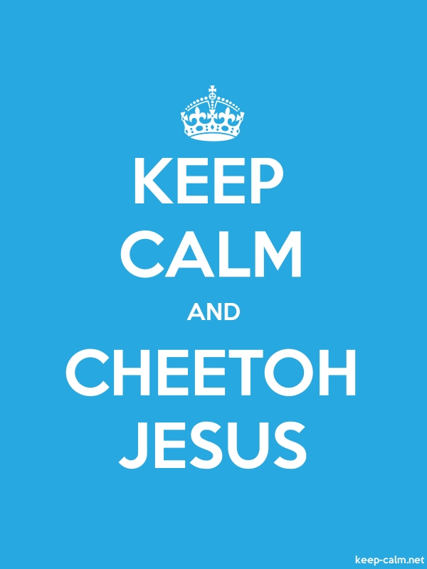 KEEP CALM AND CHEETOH JESUS - white/blue - Default (600x800)