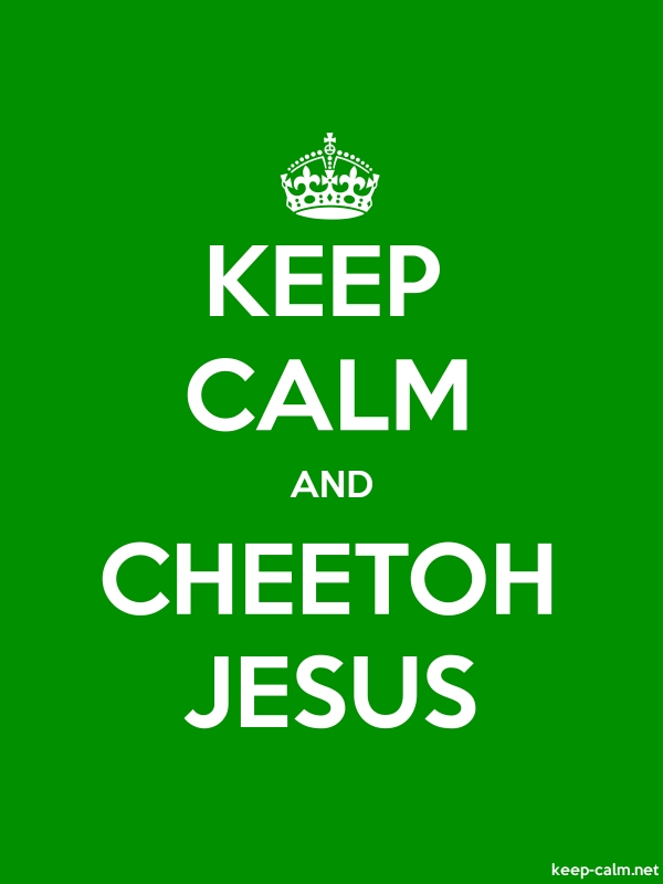 KEEP CALM AND CHEETOH JESUS - white/green - Default (600x800)