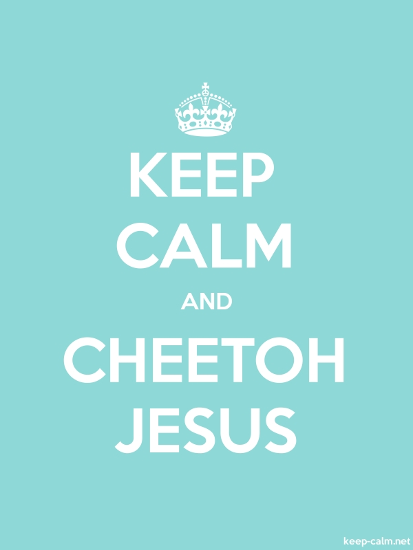 KEEP CALM AND CHEETOH JESUS - white/lightblue - Default (600x800)