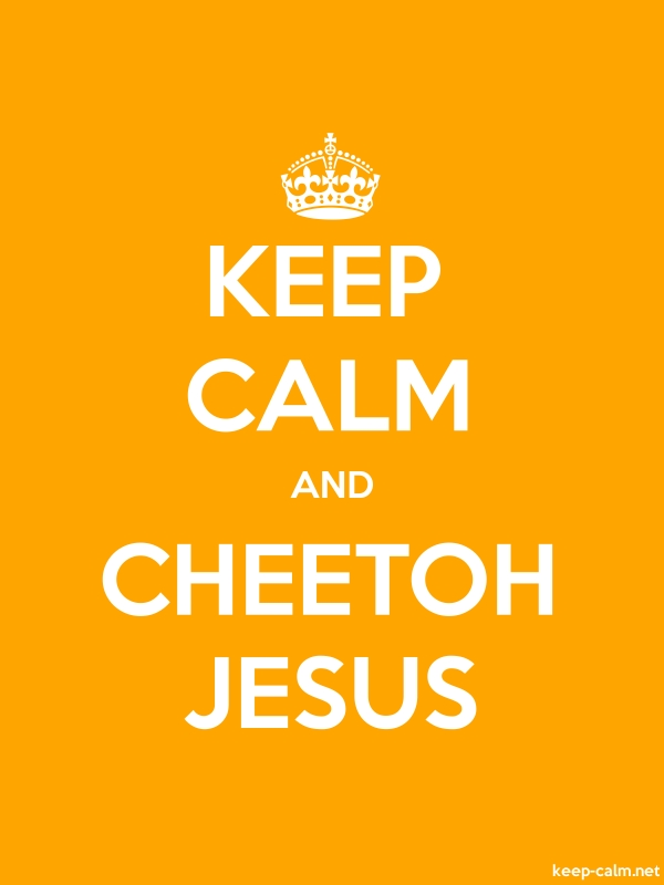 KEEP CALM AND CHEETOH JESUS - white/orange - Default (600x800)