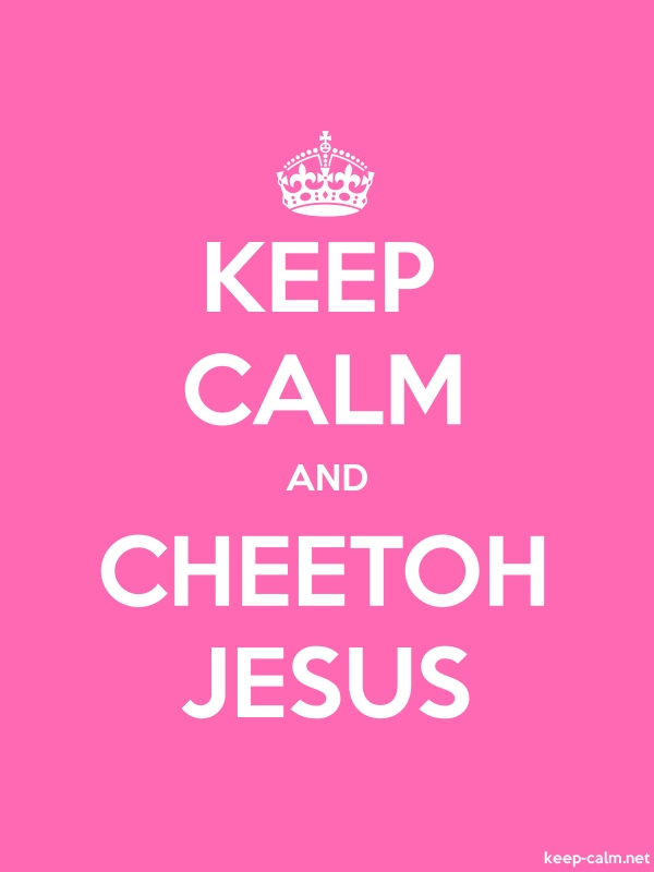 KEEP CALM AND CHEETOH JESUS - white/pink - Default (600x800)