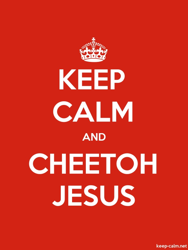 KEEP CALM AND CHEETOH JESUS - white/red - Default (600x800)