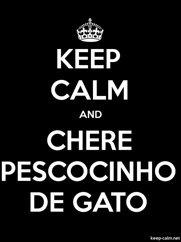 KEEP CALM AND CHERE PESCOCINHO DE GATO - white/black - Default (600x800)