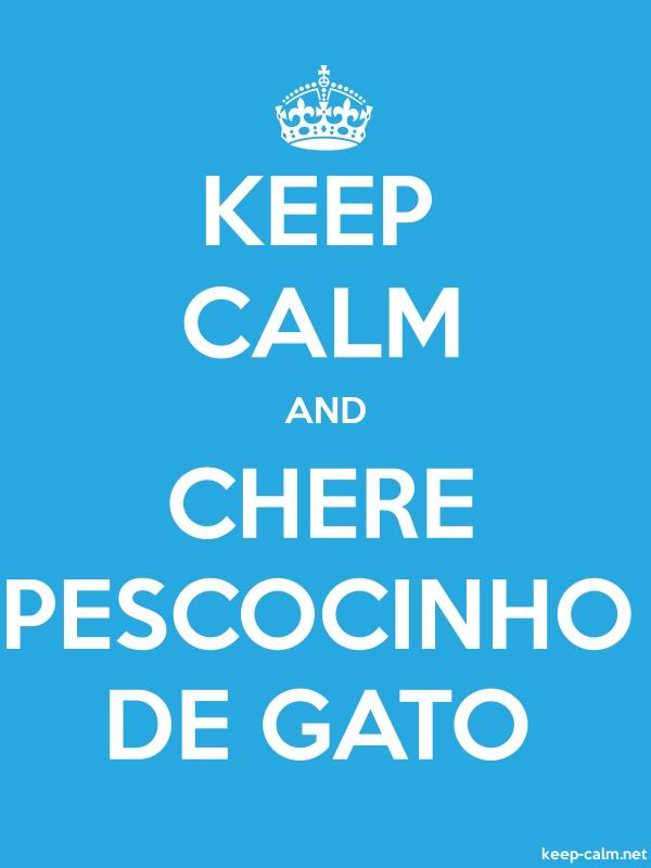 KEEP CALM AND CHERE PESCOCINHO DE GATO - white/blue - Default (600x800)