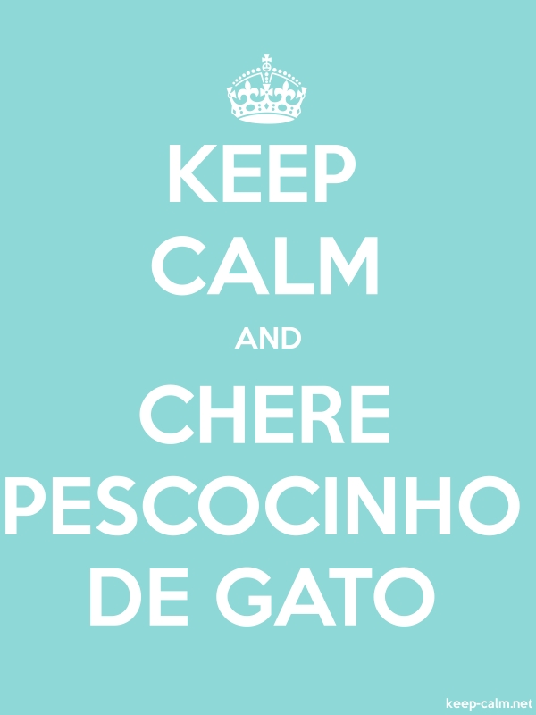KEEP CALM AND CHERE PESCOCINHO DE GATO - white/lightblue - Default (600x800)