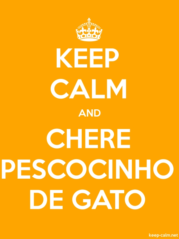 KEEP CALM AND CHERE PESCOCINHO DE GATO - white/orange - Default (600x800)