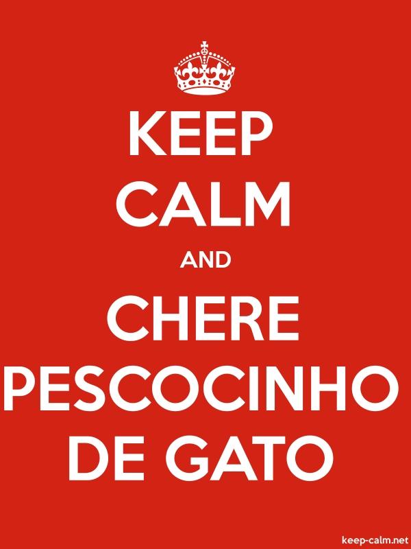 KEEP CALM AND CHERE PESCOCINHO DE GATO - white/red - Default (600x800)