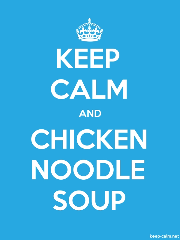 KEEP CALM AND CHICKEN NOODLE SOUP - white/blue - Default (600x800)