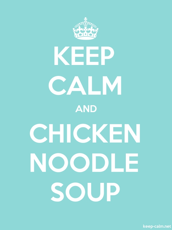 KEEP CALM AND CHICKEN NOODLE SOUP - white/lightblue - Default (600x800)