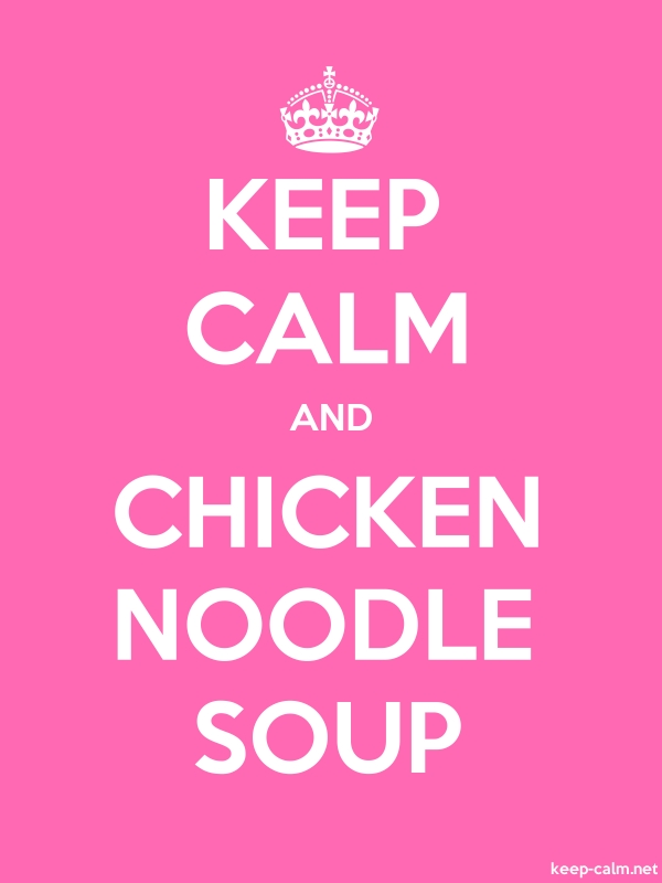 KEEP CALM AND CHICKEN NOODLE SOUP - white/pink - Default (600x800)