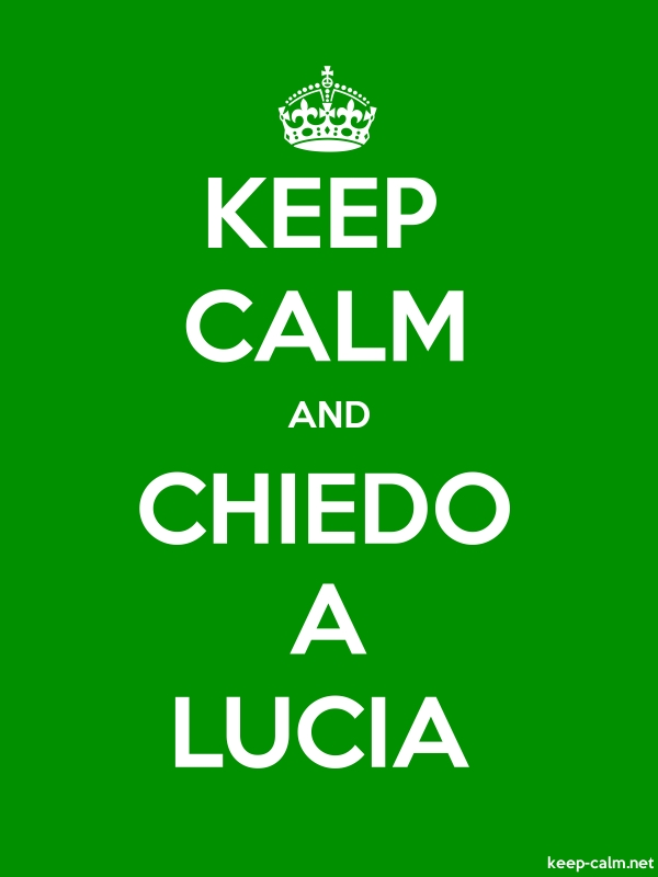 KEEP CALM AND CHIEDO A LUCIA - white/green - Default (600x800)