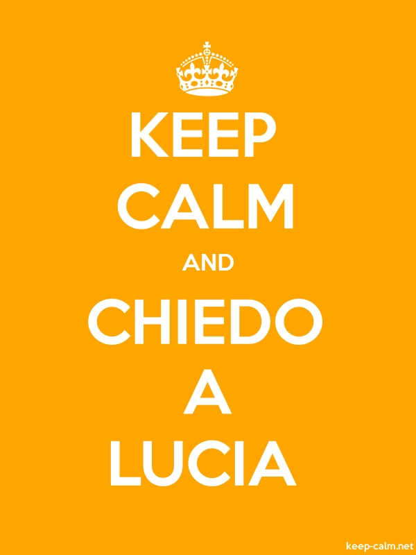 KEEP CALM AND CHIEDO A LUCIA - white/orange - Default (600x800)