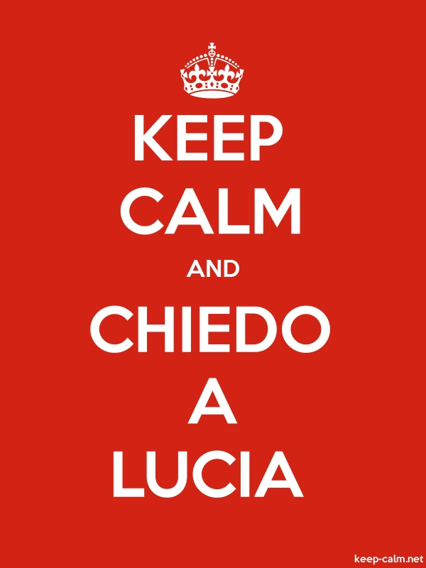 KEEP CALM AND CHIEDO A LUCIA - white/red - Default (600x800)