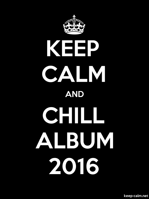 KEEP CALM AND CHILL ALBUM 2016 - white/black - Default (600x800)