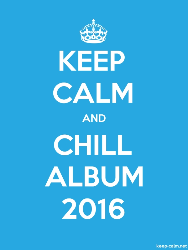 KEEP CALM AND CHILL ALBUM 2016 - white/blue - Default (600x800)