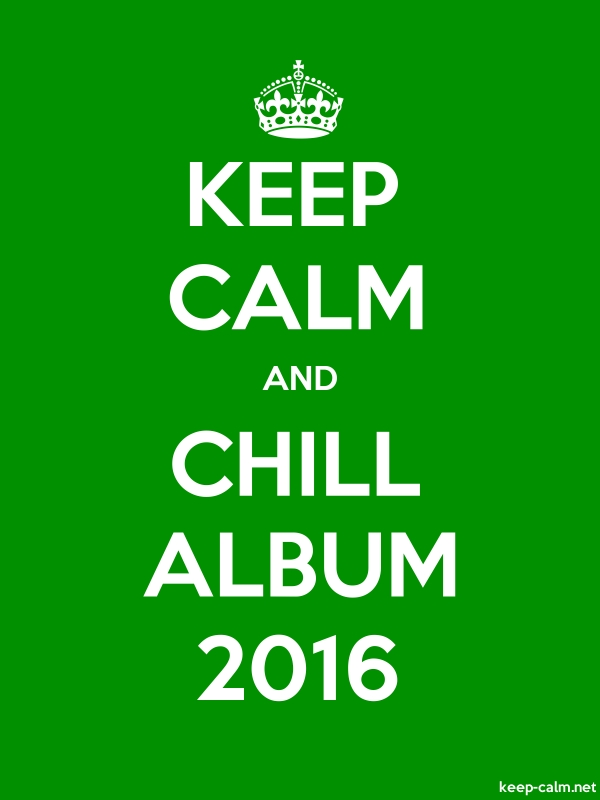 KEEP CALM AND CHILL ALBUM 2016 - white/green - Default (600x800)