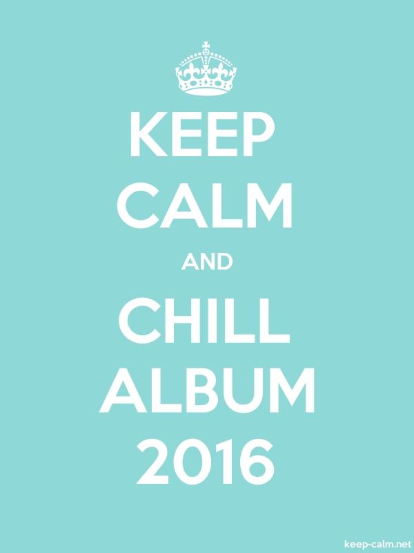 KEEP CALM AND CHILL ALBUM 2016 - white/lightblue - Default (600x800)