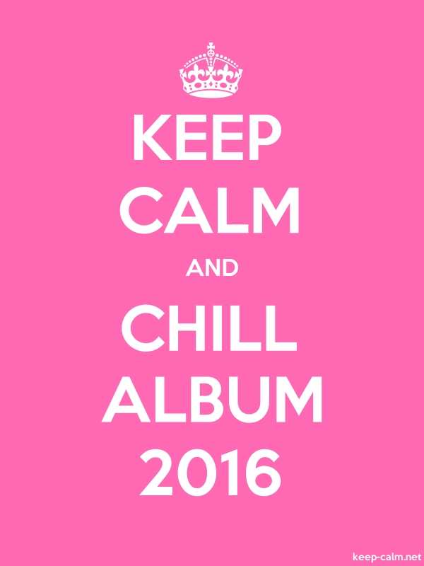 KEEP CALM AND CHILL ALBUM 2016 - white/pink - Default (600x800)
