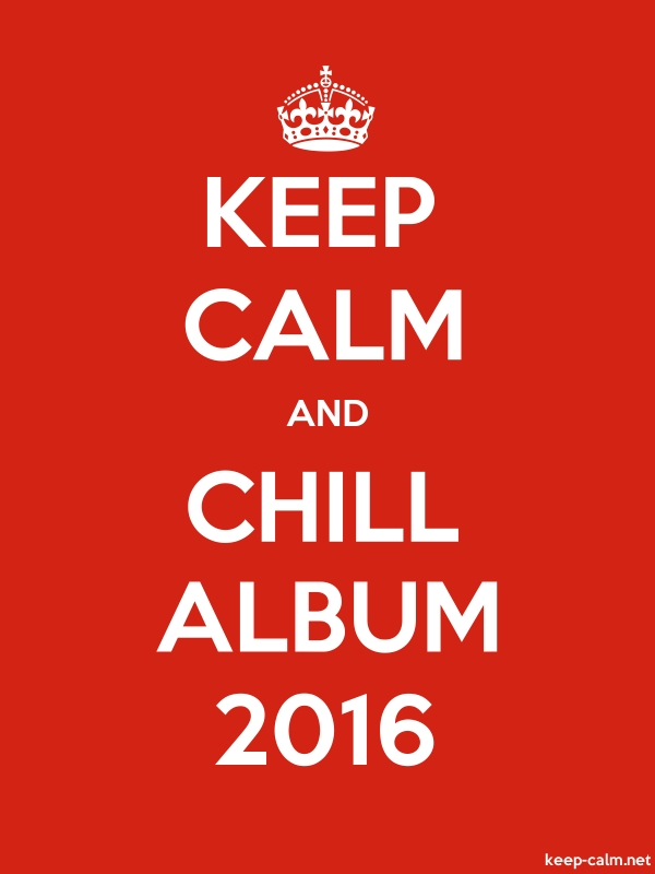 KEEP CALM AND CHILL ALBUM 2016 - white/red - Default (600x800)