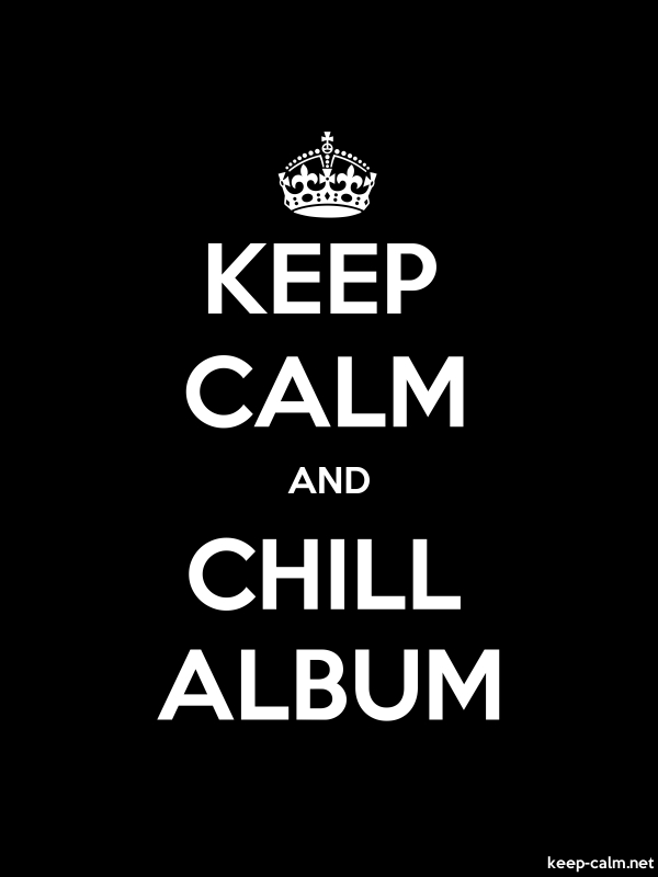 KEEP CALM AND CHILL ALBUM - white/black - Default (600x800)