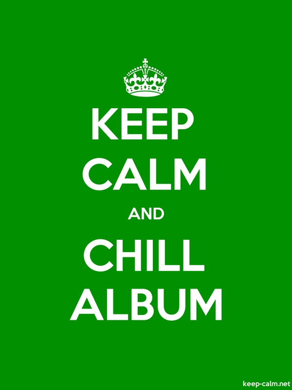 KEEP CALM AND CHILL ALBUM - white/green - Default (600x800)