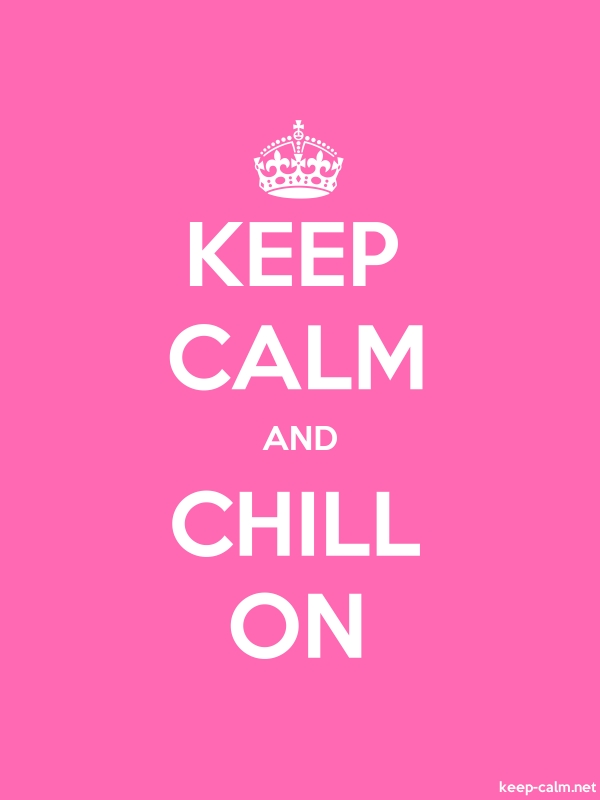 KEEP CALM AND CHILL ON - white/pink - Default (600x800)