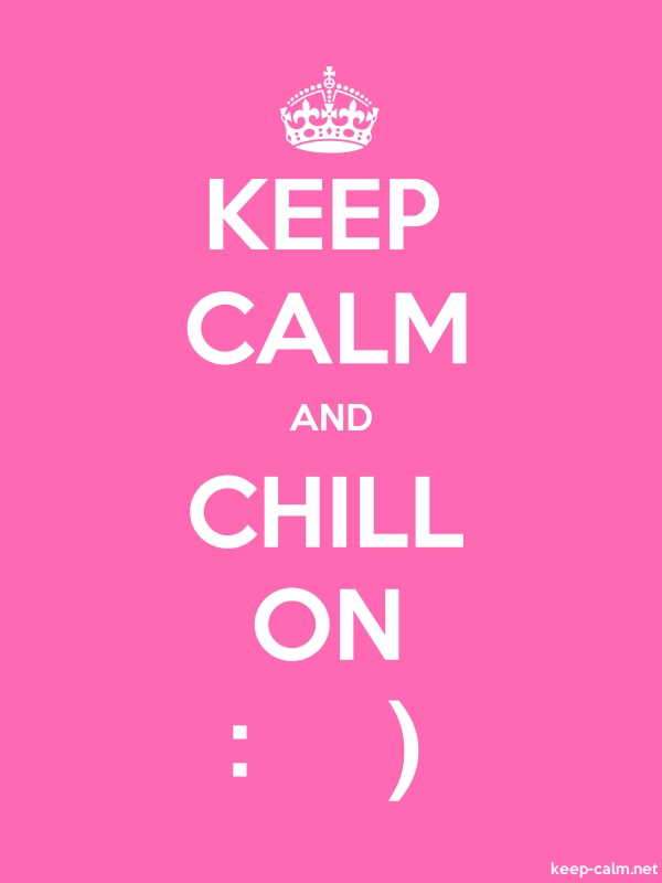 KEEP CALM AND CHILL ON : - white/pink - Default (600x800)