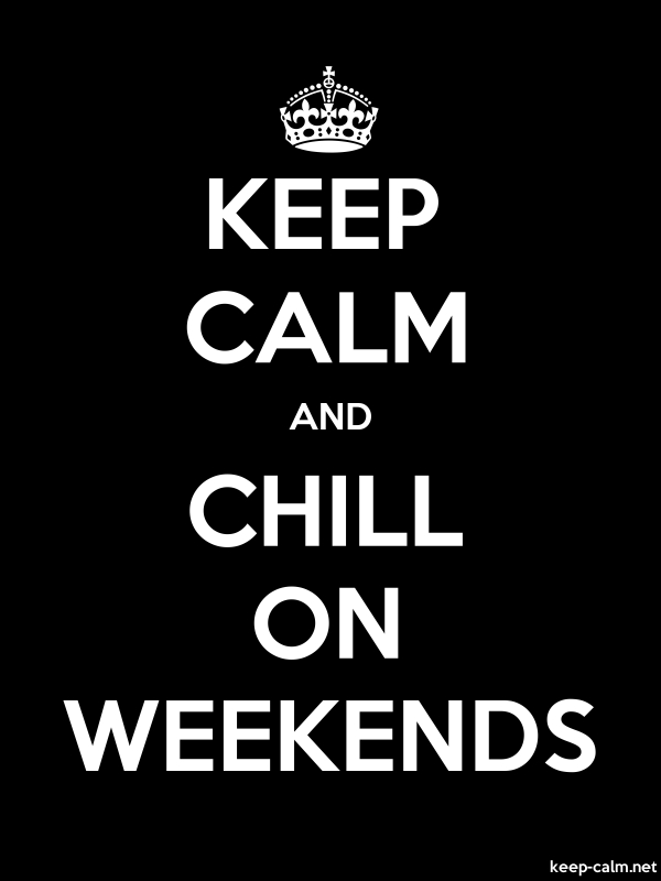 KEEP CALM AND CHILL ON WEEKENDS - white/black - Default (600x800)