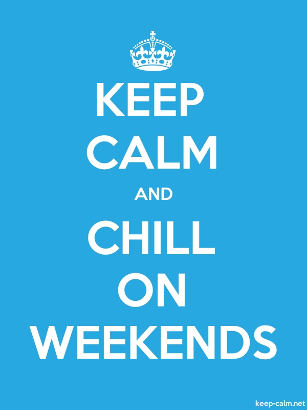 KEEP CALM AND CHILL ON WEEKENDS - white/blue - Default (600x800)