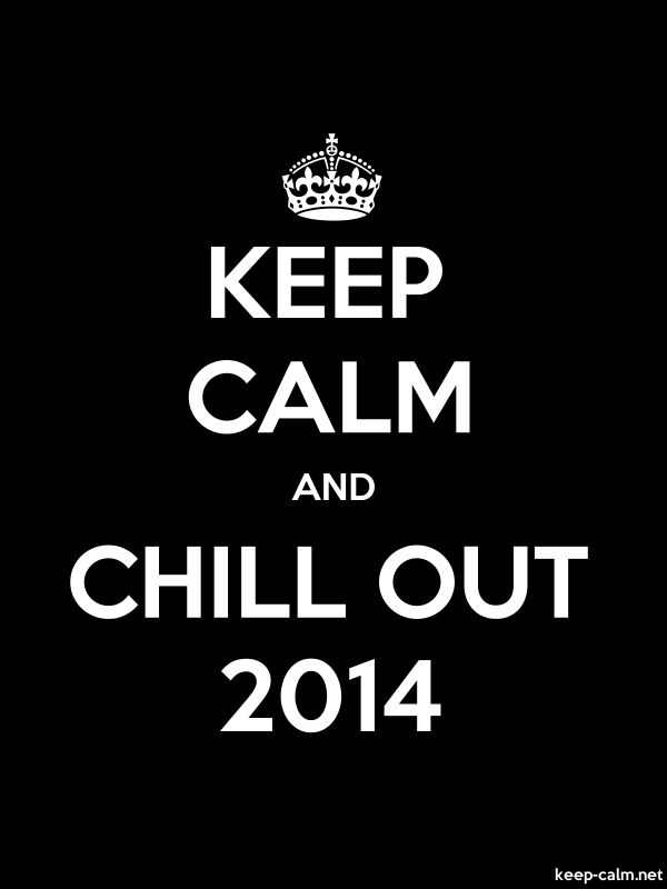KEEP CALM AND CHILL OUT 2014 - white/black - Default (600x800)