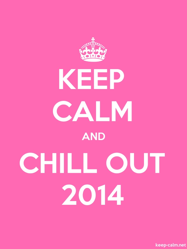 KEEP CALM AND CHILL OUT 2014 - white/pink - Default (600x800)