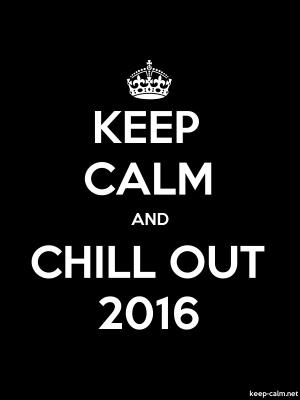 KEEP CALM AND CHILL OUT 2016 - white/black - Default (600x800)