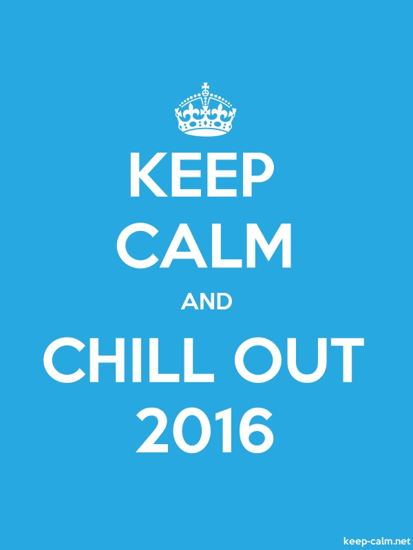 KEEP CALM AND CHILL OUT 2016 - white/blue - Default (600x800)