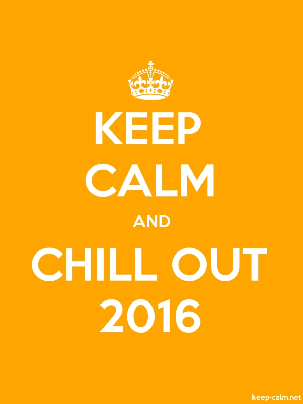 KEEP CALM AND CHILL OUT 2016 - white/orange - Default (600x800)