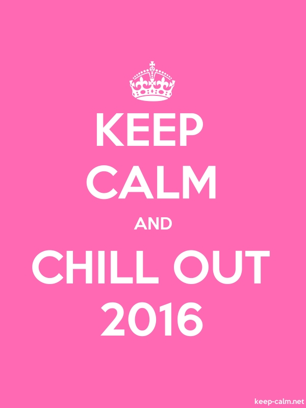KEEP CALM AND CHILL OUT 2016 - white/pink - Default (600x800)