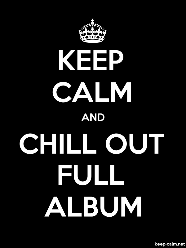 KEEP CALM AND CHILL OUT FULL ALBUM - white/black - Default (600x800)