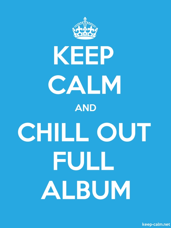 KEEP CALM AND CHILL OUT FULL ALBUM - white/blue - Default (600x800)