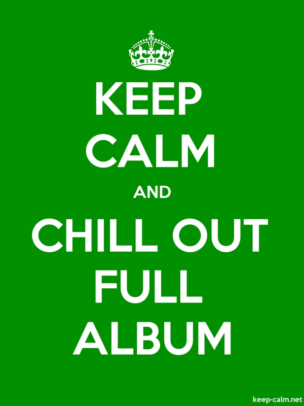 KEEP CALM AND CHILL OUT FULL ALBUM - white/green - Default (600x800)