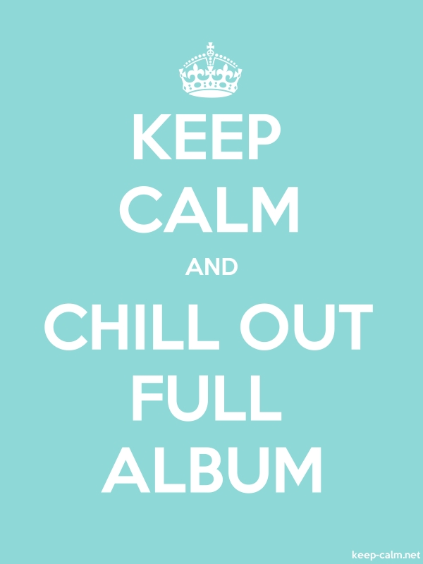 KEEP CALM AND CHILL OUT FULL ALBUM - white/lightblue - Default (600x800)